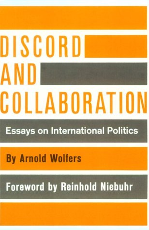 Discord and Collaboration: Essays on International Politics: Wolfers, Professor Arnold
