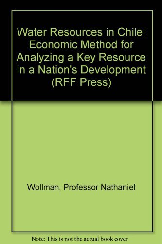 9780801806940: Water Resources in Chile: Economic Method for Analyzing a Key Resource in a Nation's Development (RFF Press)