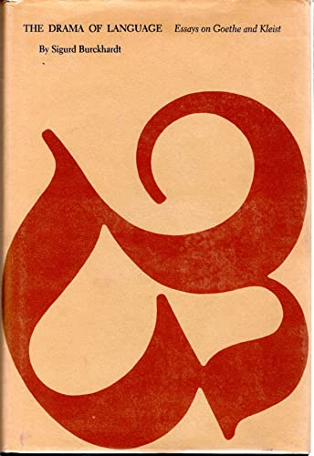 The Drama of Language Essays on Goethe and Kleist: Burckhardt, Sigurd