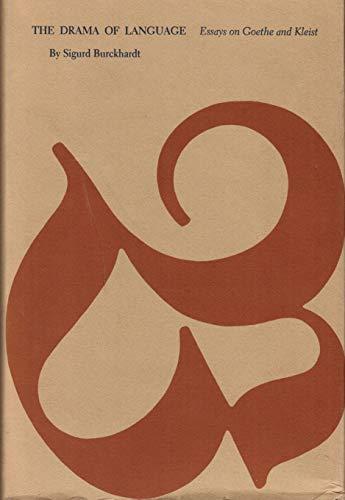 The Drama of Language : Essays on Goethe and Kleist: Burckhardt, Sigurd