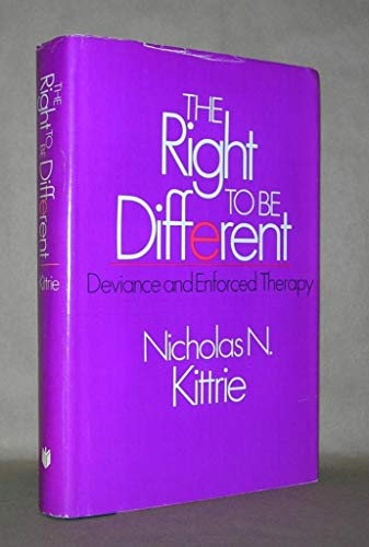 The Right to be Different: Deviance and Enforced Therapy: Nicholas N. Kittrie