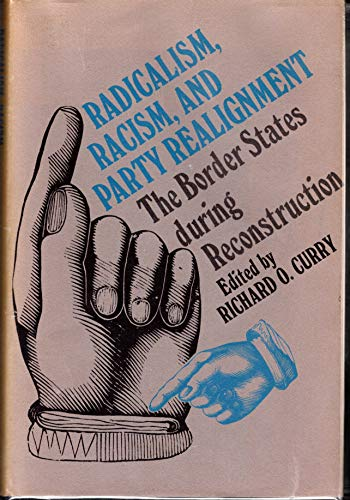 9780801810725: Radicalism, Racism and Party Realignment: The Border States During Reconstruction