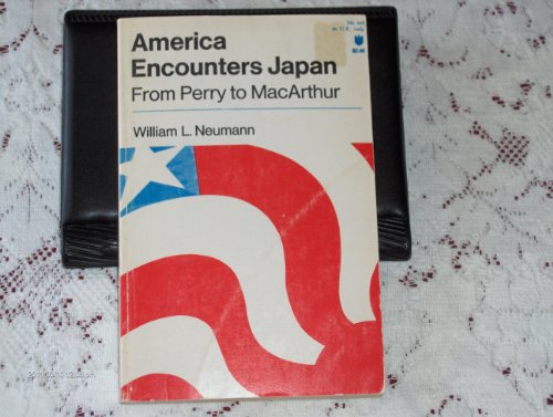 America Encounters Japan: From Perry to MacArthur: Neumann, Professor William
