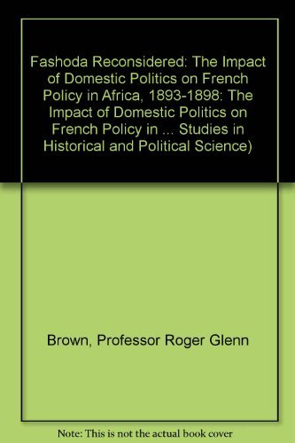 Fashoda Reconsidered: The Impact of Domestic Politics on French Policy in Africa, 1893-1898