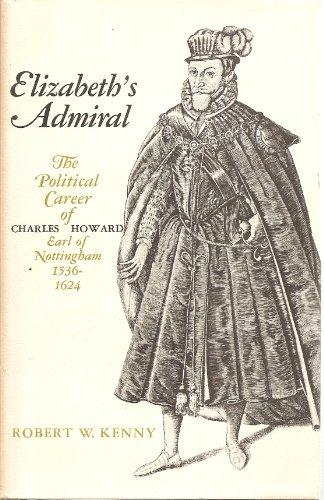 9780801811050: Elizabeth's Admiral: The Political Career of Charles Howard, Earl of Nottingham, 1536-1624