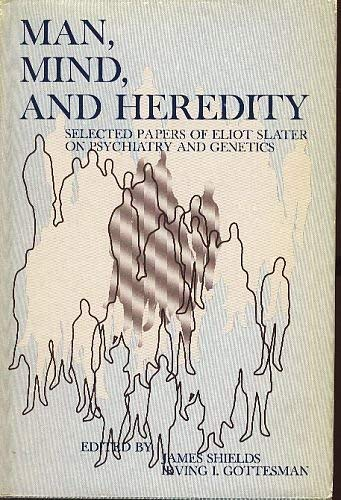 Man, mind, and heredity; selected papers of Eliot Slater on psychiatry and genetics
