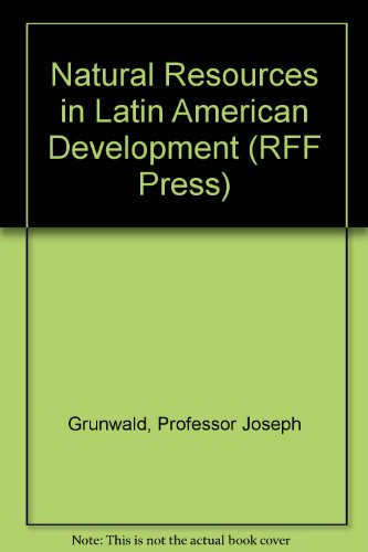 Natural Resources in Latin American Development;: Grunwald, Joseph, And Philip Musgrove;