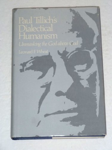 Paul Tillich's Dialectical Humanism: Unmasking the God above God: Wheat, Leonard F.