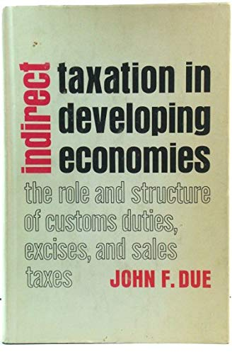 Indirect Taxation in Developing Economies (The Johns: Professor John F.