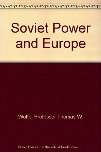 Soviet Power and Europe (A Rand Corporation research study)