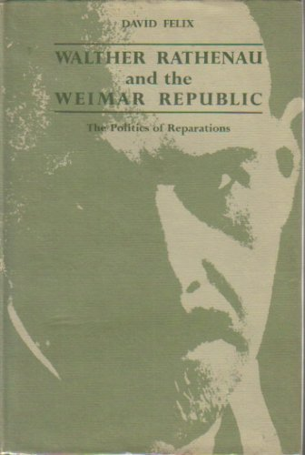 9780801811753: Walther Rathenau and the Weimar Republic: The Politics of Reparations
