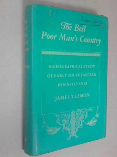 The Best Poor Man's Country: A Geographical Study of Early Southeastern Pennsylvania: Lemon, ...