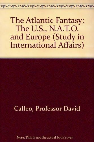 The Atlantic Fantasy (Study in International Affairs): Calleo, Professor David