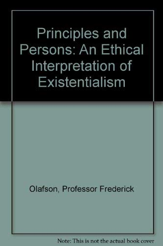Principles and Persons An Ethical Interpretation of Existentialism