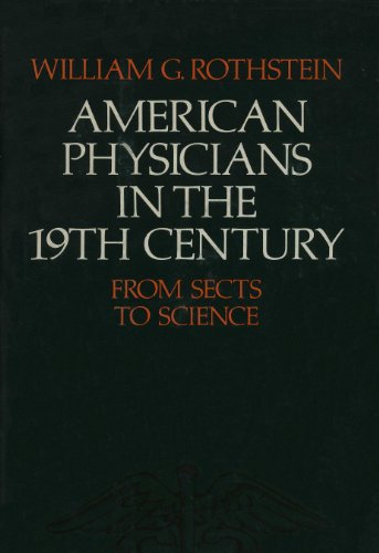American Physicians in the Nineteenth Century: From Sects to Science: Rothstein, Professor William ...
