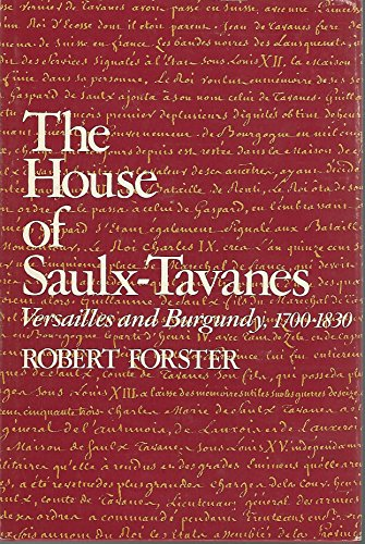 House of Saulx-Tavanes: Versailles and Burgundy 1700-1830.: FORSTER, ROBERT