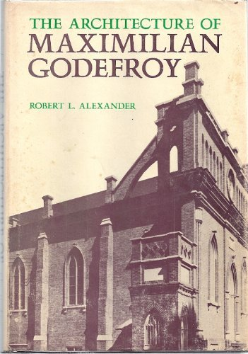 The Architecture of Maximilian Godefroy: Alexander, Professor Robert L.