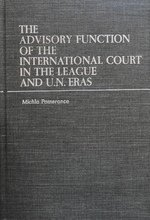 The Advisory Function of the International Court in the League and UN Eras: Pomerance, Professor ...