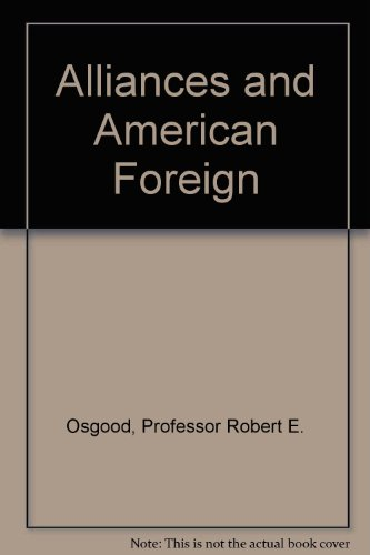 Alliances and American Foreign Policy: Osgood, Professor Robert E.