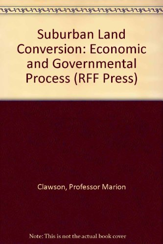 Suburban Land Conversion in the United States: an Economic and Governmental Process;: Clawson, ...