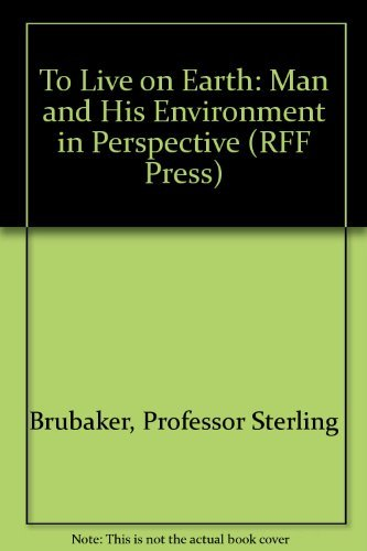 To Live on Earth: Man and His Environment in Perspective (RFF Press): Professor Sterling Brubaker