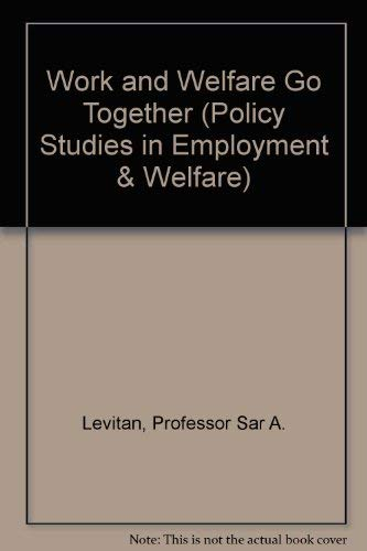 Work and Welfare Go Together: Levitan, Professor Sar A.
