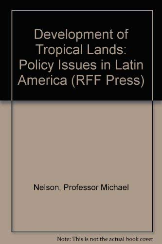 The Development of Tropical Lands: Policy Issues in Latin America.: Nelson, Michael