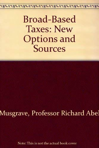 Broad-Based Taxes: New Options and Sources (A Supplementary paper of the Committee for Economic ...
