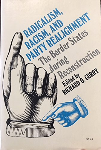 9780801815621: Radicalism, Racism and Party Realignment: The Border States During Reconstruction