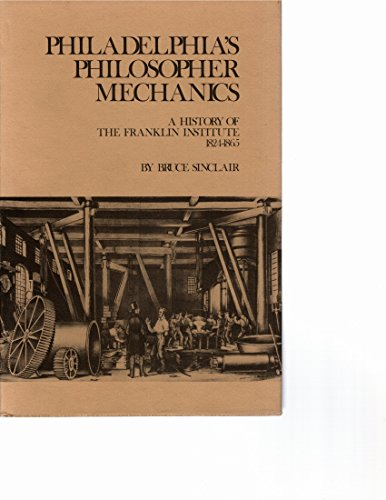 PHILADELPHIA'S PHILOSOPHER MECHANICS: A History of the: Sinclair, Bruce/Hughes, Thomas
