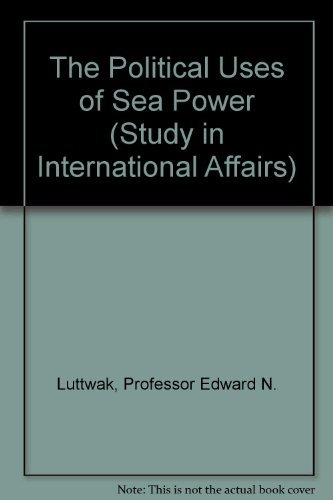 9780801816581: The Political Uses of Sea Power (Study in International Affairs)