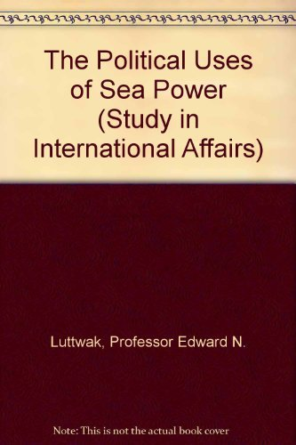 9780801816598: The Political Uses of Sea Power (Study in International Affairs)