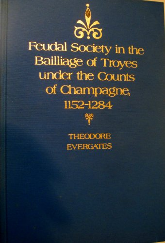 Feudal Society in the Bailliage of the Troyes under the Counts of Champagne, 1152-1284: Professor ...