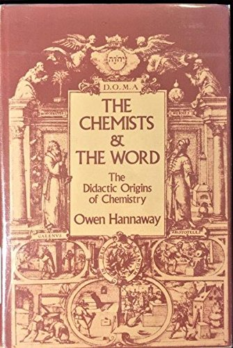 The Chemists and the Word: The Didactic Origins of Chemistry.: HANNAWAY, Owen.