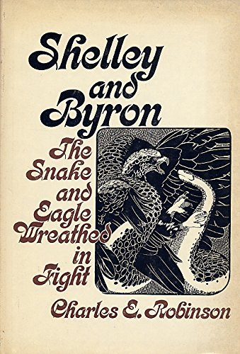 Shelley and Byron: The Snake and Eagle Wreathed in Flight: Charles E. Robinson