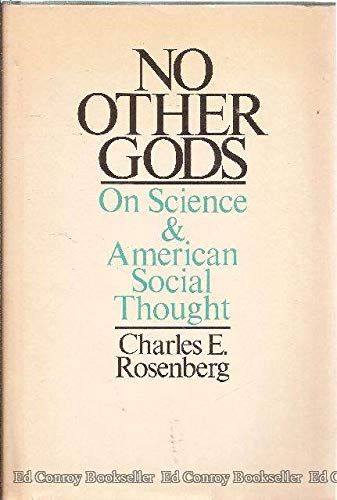 No Other Gods: On Science and American Social Thought: Professor Charles E. Rosenberg