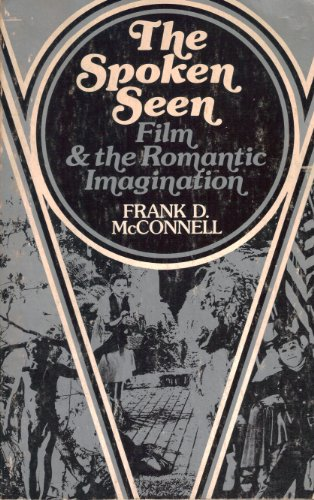 The Spoken Seen: Film and the Romantic: McConnell, Frank D.