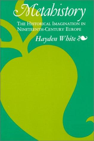 Metahistory: The Historical Imagination in Nineteenth-Century Europe: White, Hayden