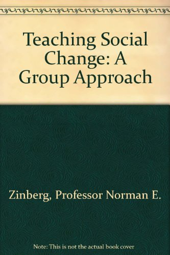 Teaching Social Change: A Group Approach: Norman E. Zinberg