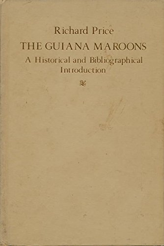9780801818400: The Guiana Maroons: A Historical and Bibliographical Introduction (Johns Hopkins Studies in Atlantic History and Culture)
