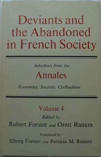 9780801819926: Deviants and the Abandoned in French Society: Selections from the Annales Economies, Societes, Civilisations (Vol 4)