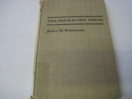 The French New Towns (Johns Hopkins Studies in Urban Affairs): Rubenstein, Professor James M.
