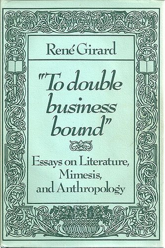 To Double Business Bound: Essays on Literature,: Girard, Professor René