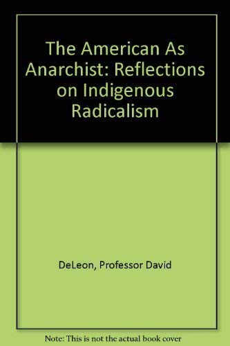 9780801821264: The American as Anarchist: Reflections on Indigenous Radicalism