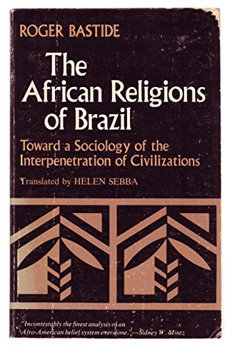9780801821301: The African Religions of Brazil: Toward a Sociology of the Interpenetration of Civilizations (Johns Hopkins Studies in Atlantic History and Culture)