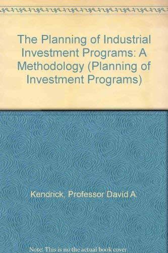 The Planning of Industrial Investment Programs: A Methodology (Planning of Investment Programs): ...