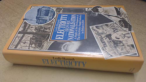 Electricity Before Nationalization: A Study of the Development of the Electricity Supply Industry...