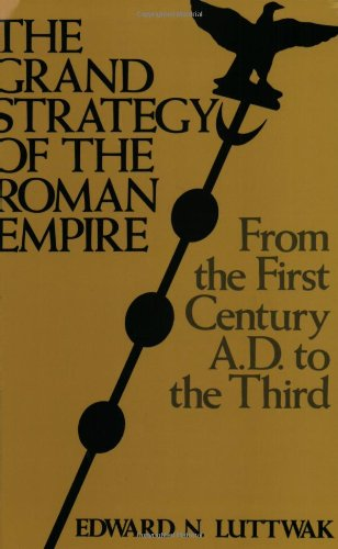 9780801821585: The Grand Strategy of the Roman Empire: Grand Strategy of the Roman Empire: From the First Century A.D. to the Third