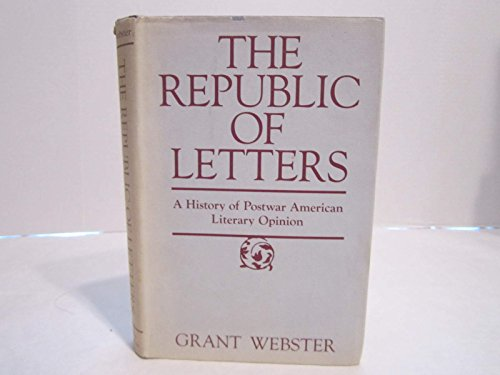 THE REPUBLIC OF LETTERS: A History of Postwar American Literary Opinion: Webster, Grant