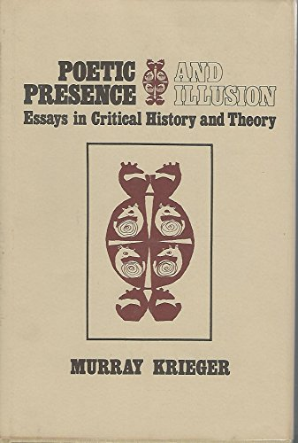 Poetic Presence and Illusion: Essays in Critical: Krieger, Professor Murray